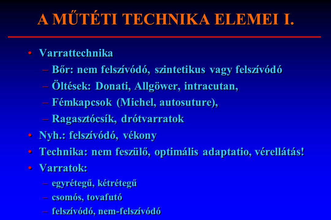 Varrattechnika –Bőr: nem felszívódó, szintetikus vagy felszívódó –Öltések: Donati, Allgöwer, intracutan, –Fémkapcsok (Michel, autosuture), –Ragasztócs