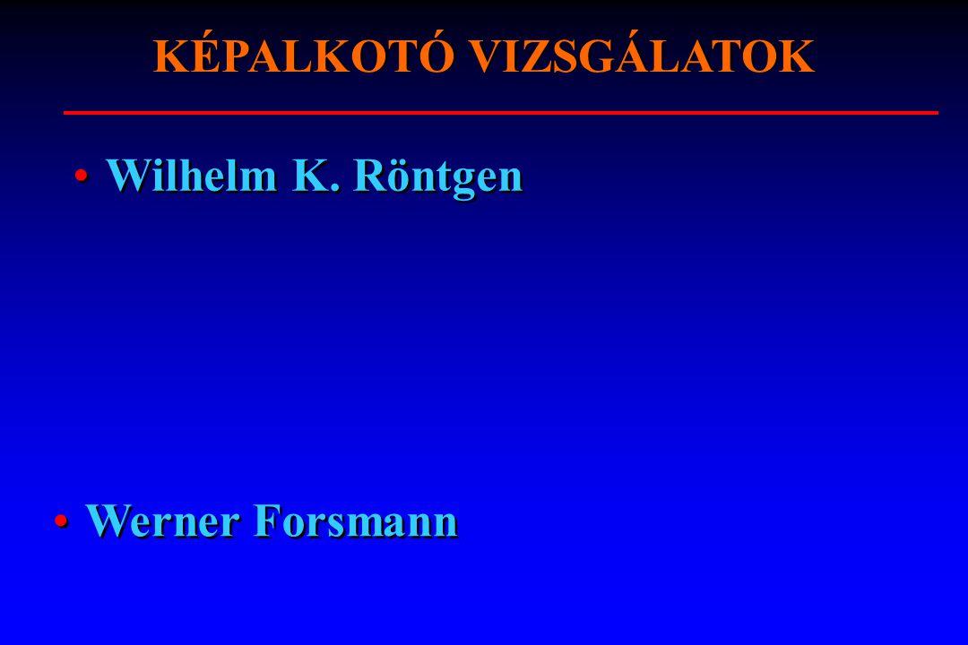 KÉPALKOTÓ VIZSGÁLATOK Wilhelm K. Röntgen Werner Forsmann