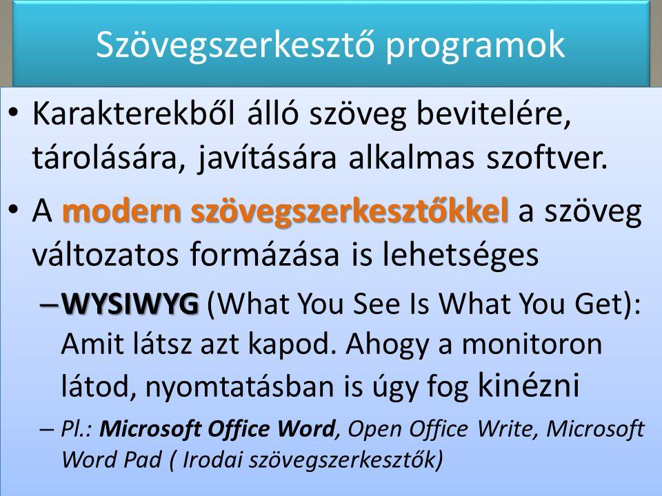 Szövegszerkesztő programok Karakterekből álló szöveg bevitelére, tárolására, javítására alkalmas szoftver. modern szövegszerkesztőkkel A modern szöveg
