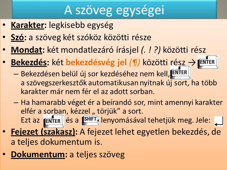 A szöveg egységei Karakter: legkisebb egység Szó: a szöveg két szóköz közötti része Mondat: két mondatlezáró írásjel (. ! ?) közötti rész Bekezdés: ké