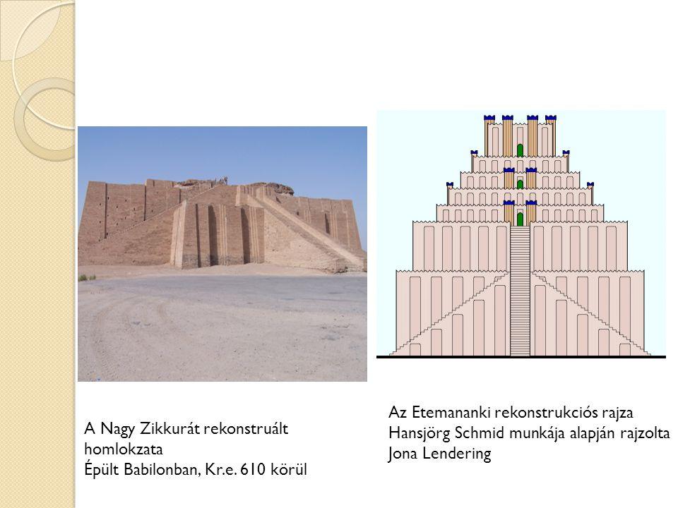 A Nagy Zikkurát rekonstruált homlokzata Épült Babilonban, Kr.e. 610 körül Az Etemananki rekonstrukciós rajza Hansjörg Schmid munkája alapján rajzolta