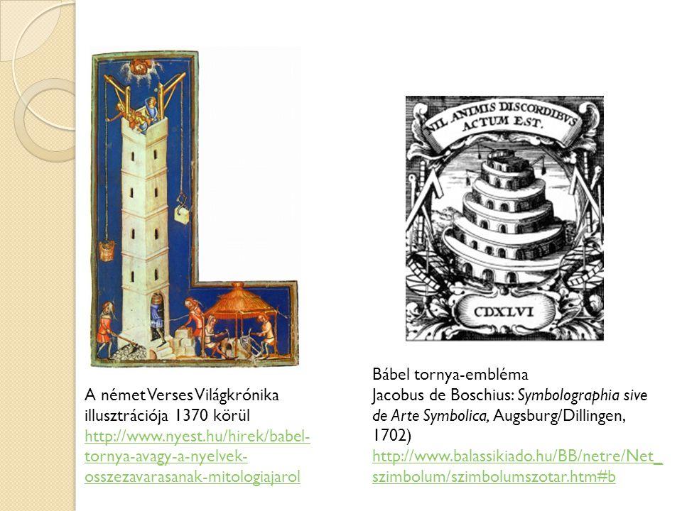 A német Verses Világkrónika illusztrációja 1370 körül http://www.nyest.hu/hirek/babel- tornya-avagy-a-nyelvek- osszezavarasanak-mitologiajarol Bábel t