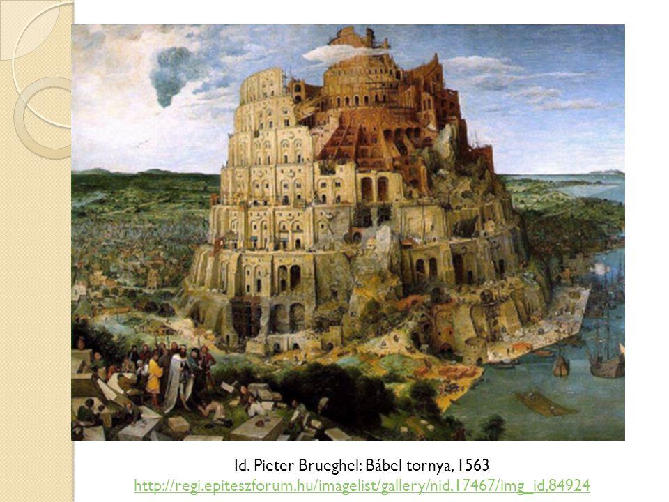 Id. Pieter Brueghel: Bábel tornya, 1563 http://regi.epiteszforum.hu/imagelist/gallery/nid,17467/img_id,84924