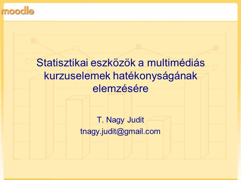 Statisztikai eszközök a multimédiás kurzuselemek hatékonyságának elemzésére T.