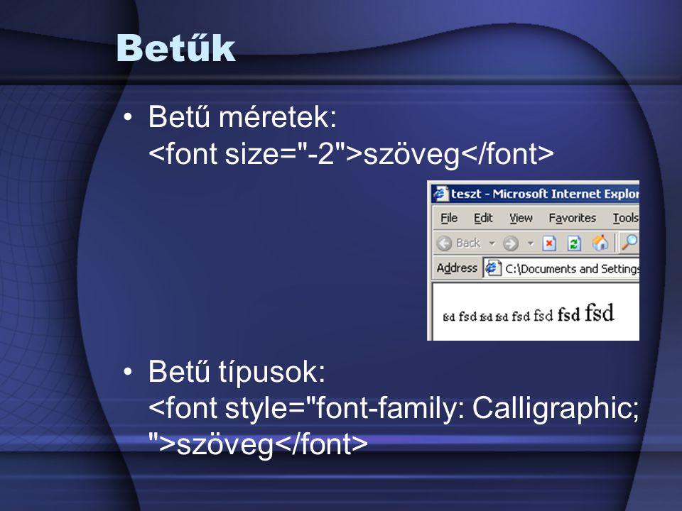 Betűk Betű méretek: szöveg Betű típusok: szöveg