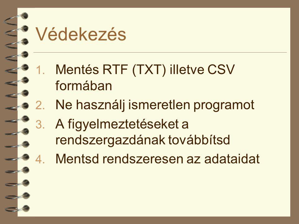 Védekezés 1. Mentés RTF (TXT) illetve CSV formában 2. Ne használj ismeretlen programot 3. A figyelmeztetéseket a rendszergazdának továbbítsd 4. Mentsd