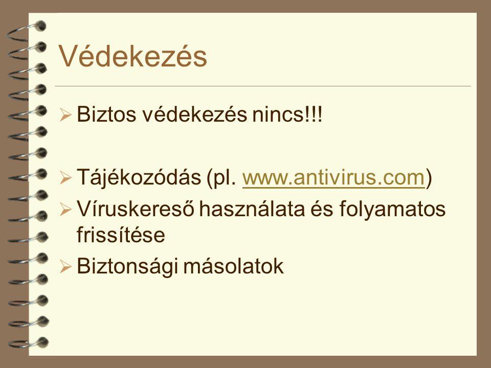 Védekezés  Biztos védekezés nincs!!!  Tájékozódás (pl. www.antivirus.com)www.antivirus.com  Víruskereső használata és folyamatos frissítése  Bizto