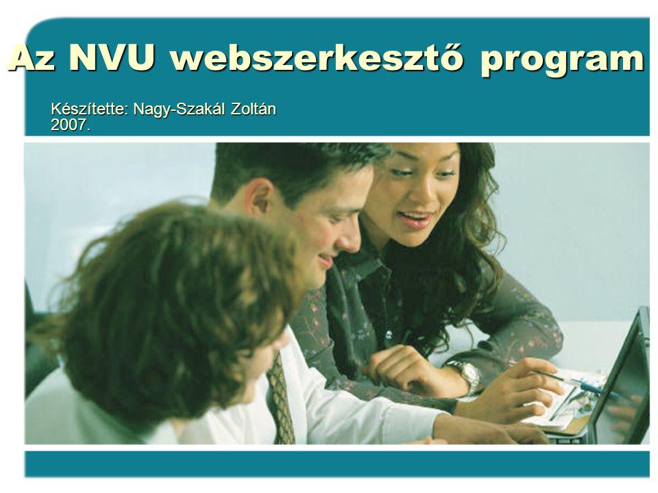 Az NVU webszerkesztő program Készítette: Nagy-Szakál Zoltán 2007.