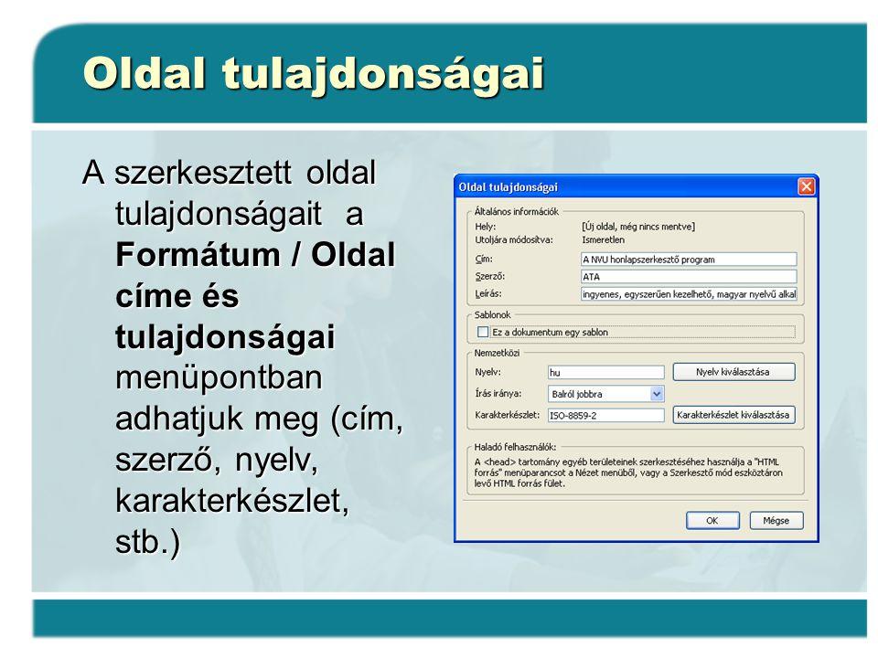 Oldal tulajdonságai A szerkesztett oldal tulajdonságait a Formátum / Oldal címe és tulajdonságai menüpontban adhatjuk meg (cím, szerző, nyelv, karakte