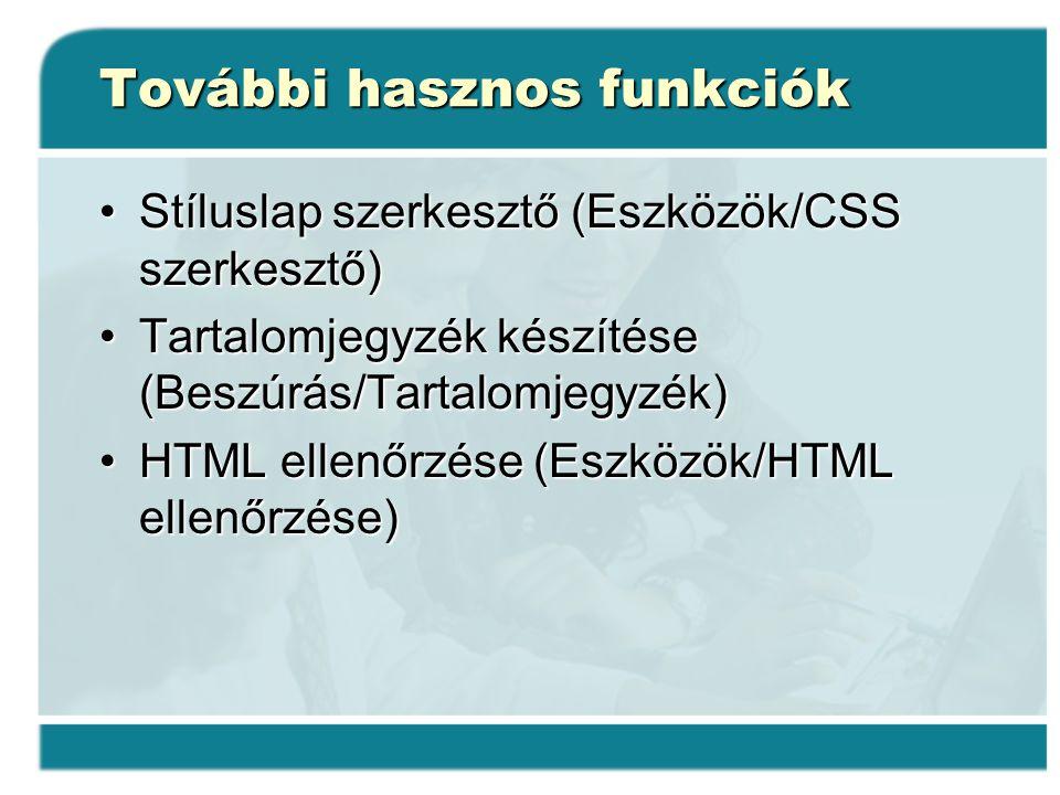 További hasznos funkciók Stíluslap szerkesztő (Eszközök/CSS szerkesztő)Stíluslap szerkesztő (Eszközök/CSS szerkesztő) Tartalomjegyzék készítése (Beszú