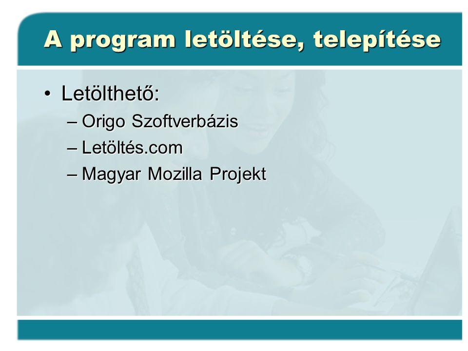 A program letöltése, telepítése Letölthető:Letölthető: –Origo Szoftverbázis –Letöltés.com –Magyar Mozilla Projekt
