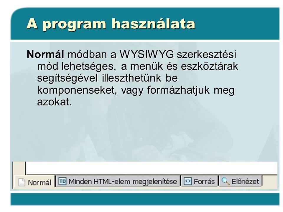 A program használata Normál módban a WYSIWYG szerkesztési mód lehetséges, a menük és eszköztárak segítségével illeszthetünk be komponenseket, vagy for