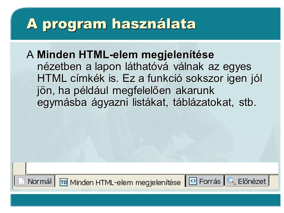 A program használata A Minden HTML-elem megjelenítése nézetben a lapon láthatóvá válnak az egyes HTML címkék is. Ez a funkció sokszor igen jól jön, ha