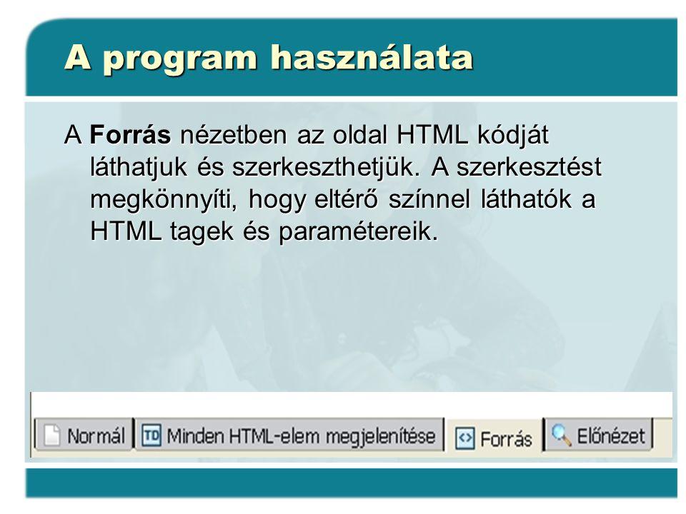 A program használata A Forrás nézetben az oldal HTML kódját láthatjuk és szerkeszthetjük. A szerkesztést megkönnyíti, hogy eltérő színnel láthatók a H