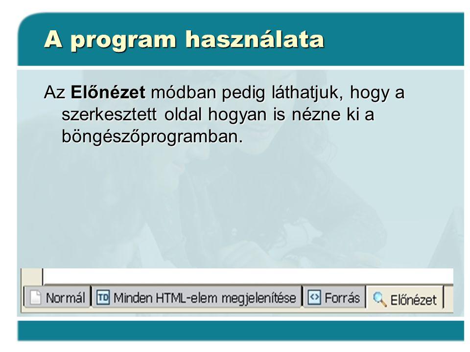 A program használata Az Előnézet módban pedig láthatjuk, hogy a szerkesztett oldal hogyan is nézne ki a böngészőprogramban.