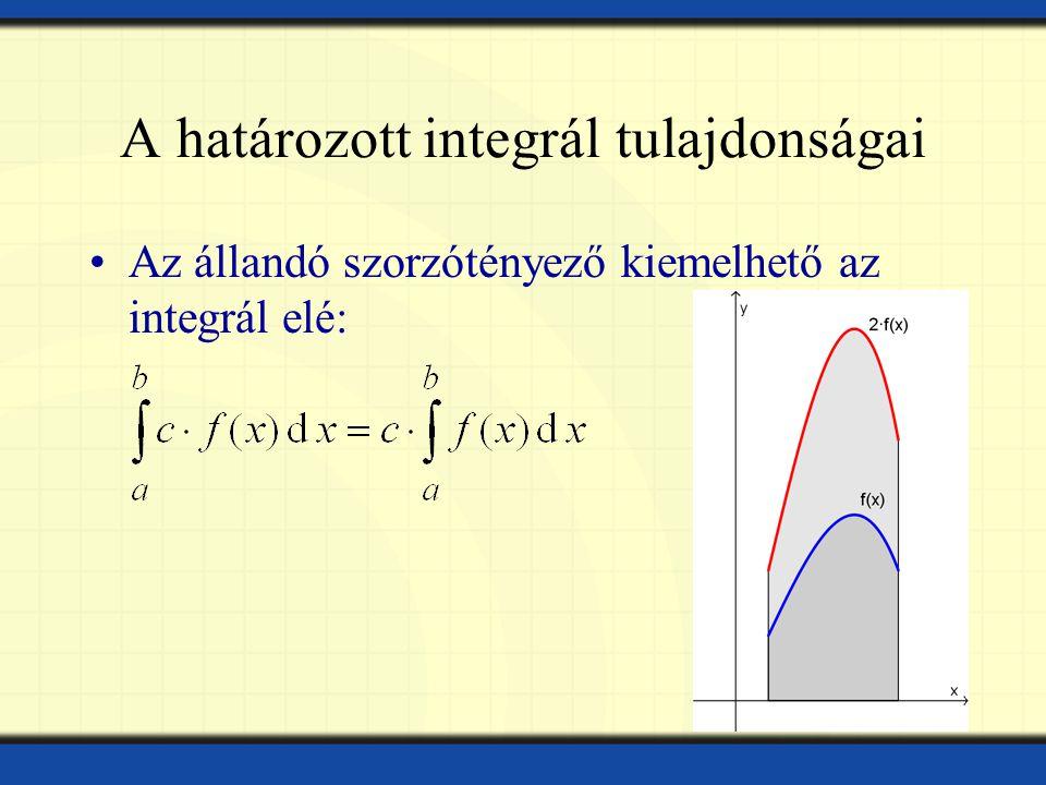 A határozott integrál tulajdonságai Az állandó szorzótényező kiemelhető az integrál elé: