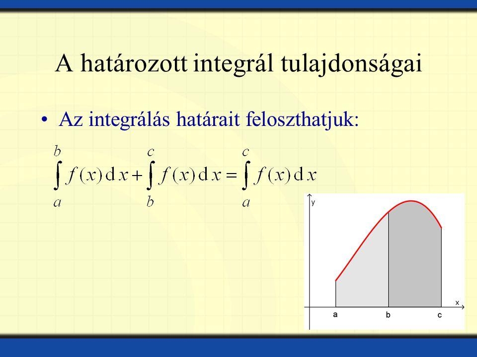 A határozott integrál tulajdonságai Az integrálás határait feloszthatjuk: