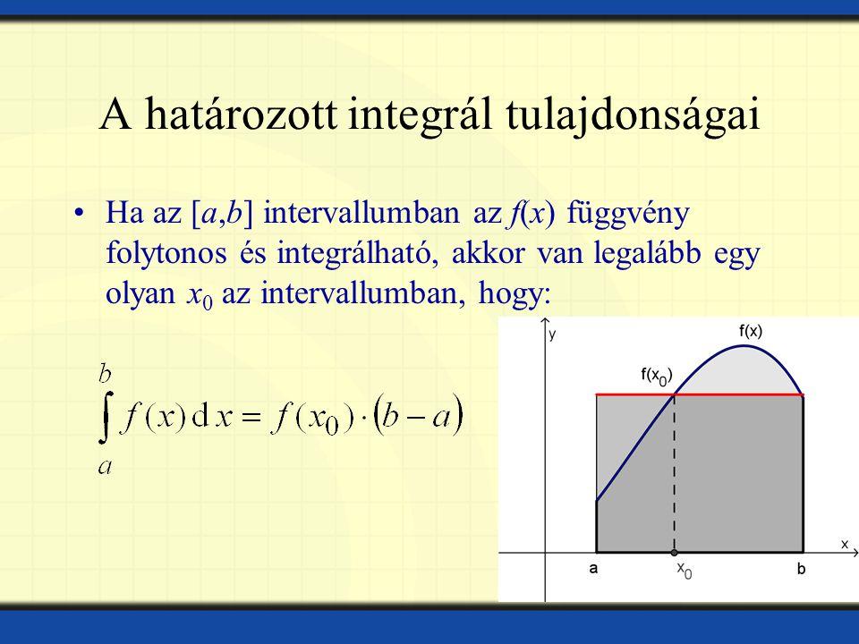 A határozott integrál tulajdonságai Ha az [a,b] intervallumban az f(x) függvény folytonos és integrálható, akkor van legalább egy olyan x 0 az intervallumban, hogy:
