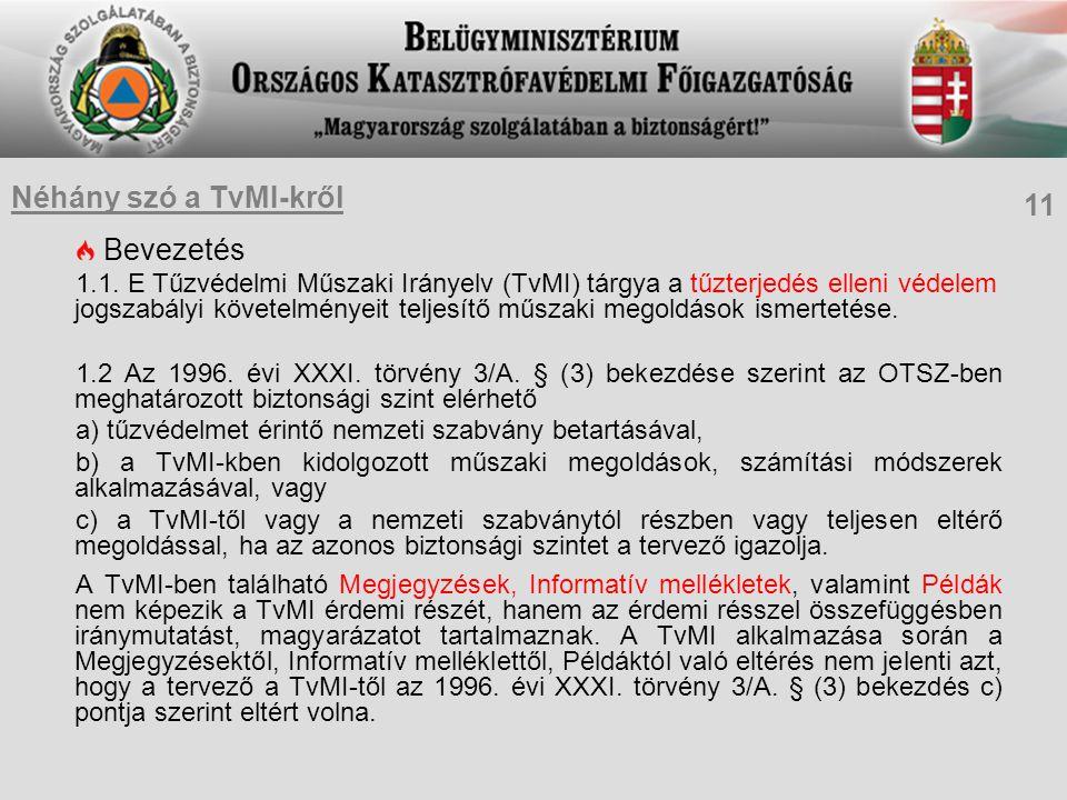 Bevezetés 1.1. E Tűzvédelmi Műszaki Irányelv (TvMI) tárgya a tűzterjedés elleni védelem jogszabályi követelményeit teljesítő műszaki megoldások ismert
