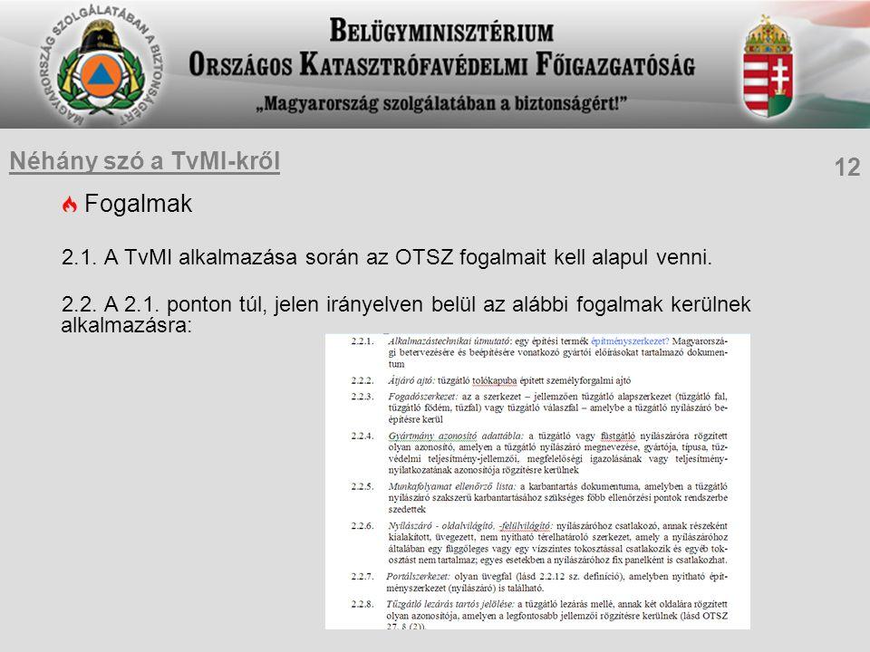 Fogalmak 2.1. A TvMI alkalmazása során az OTSZ fogalmait kell alapul venni. 2.2. A 2.1. ponton túl, jelen irányelven belül az alábbi fogalmak kerülnek
