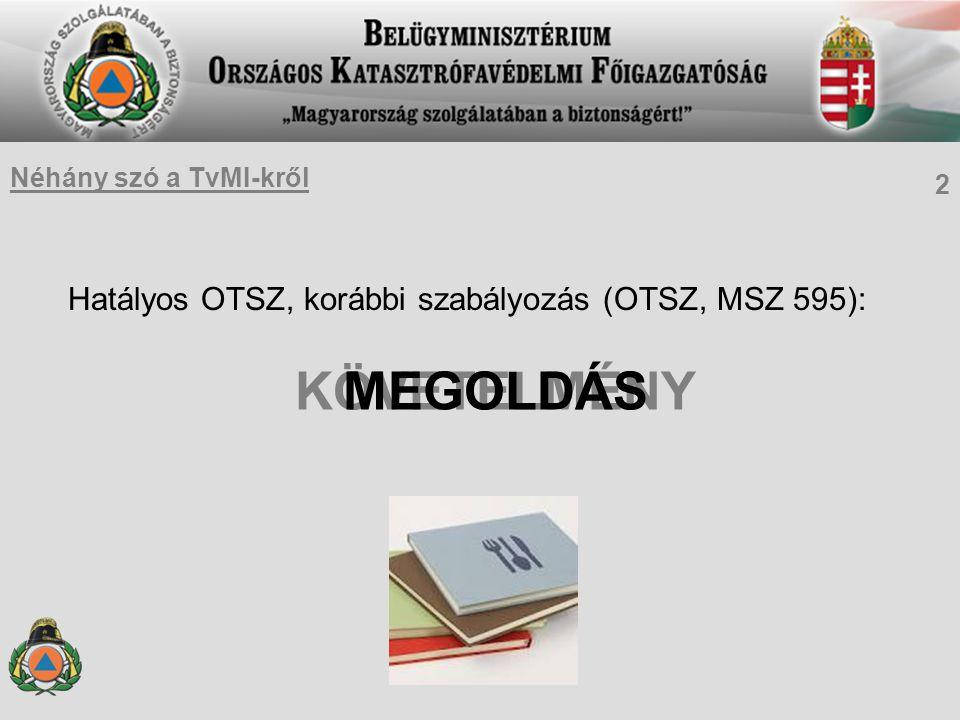 Hatályos OTSZ, korábbi szabályozás (OTSZ, MSZ 595): KÖVETELMÉNYMEGOLDÁS 2 Néhány szó a TvMI-kről