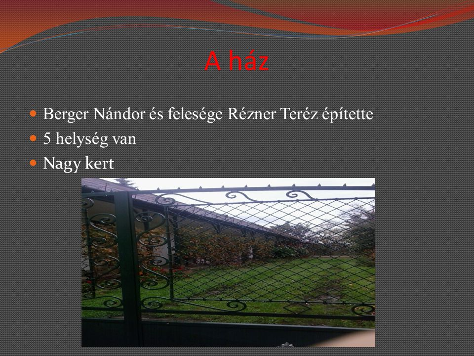 A ház Berger Nándor és felesége Rézner Teréz építette 5 helység van Nagy kert