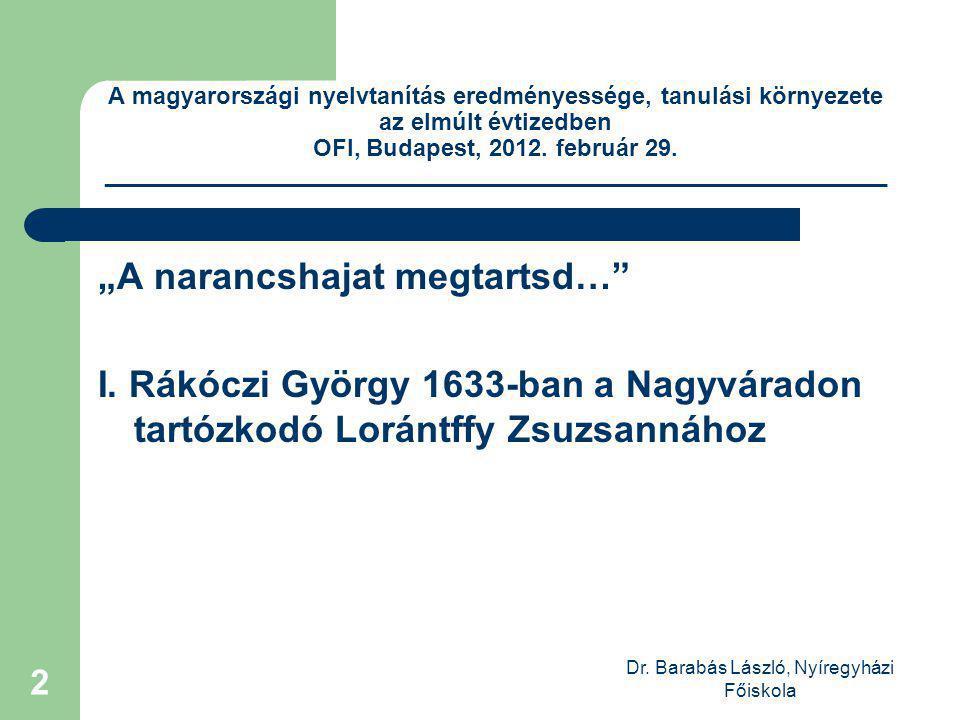 Dr. Barabás László, Nyíregyházi Főiskola 2 A magyarországi nyelvtanítás eredményessége, tanulási környezete az elmúlt évtizedben OFI, Budapest, 2012.