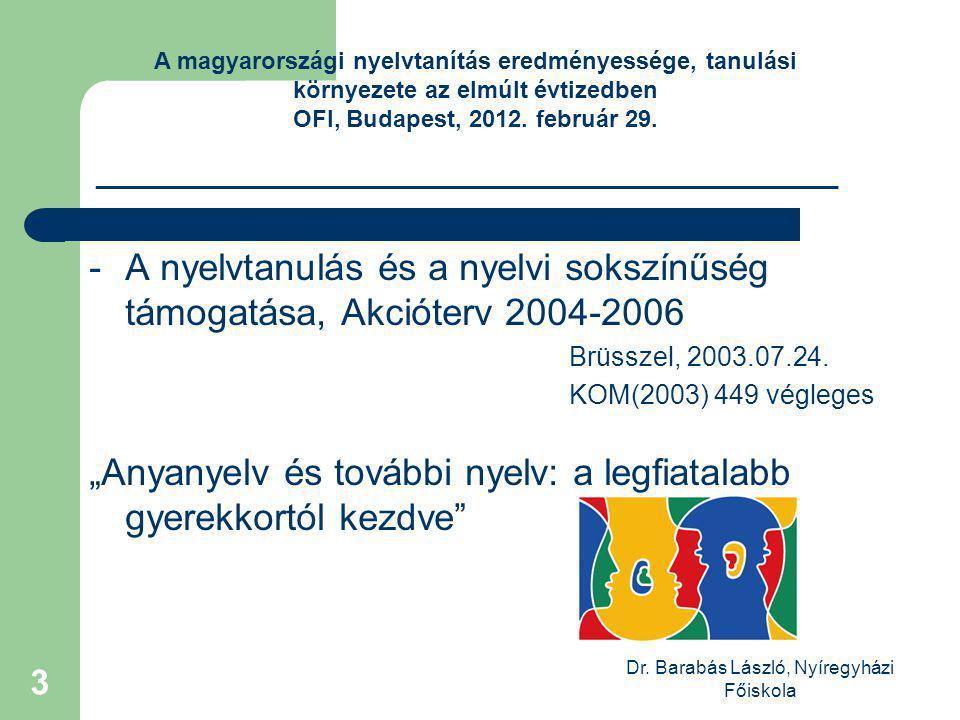 Dr. Barabás László, Nyíregyházi Főiskola 3 -A nyelvtanulás és a nyelvi sokszínűség támogatása, Akcióterv 2004-2006 Brüsszel, 2003.07.24. KOM(2003) 449