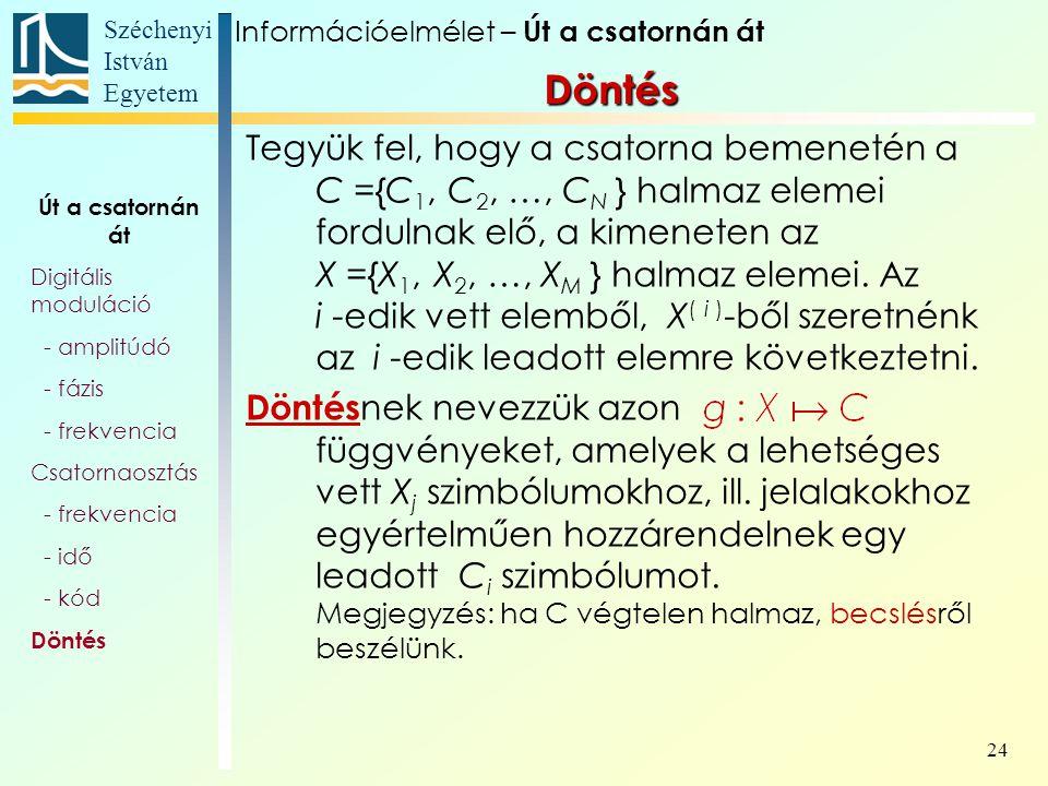 Széchenyi István Egyetem 24 Tegyük fel, hogy a csatorna bemenetén a C ={C 1, C 2, …, C N } halmaz elemei fordulnak elő, a kimeneten az X ={X 1, X 2, …