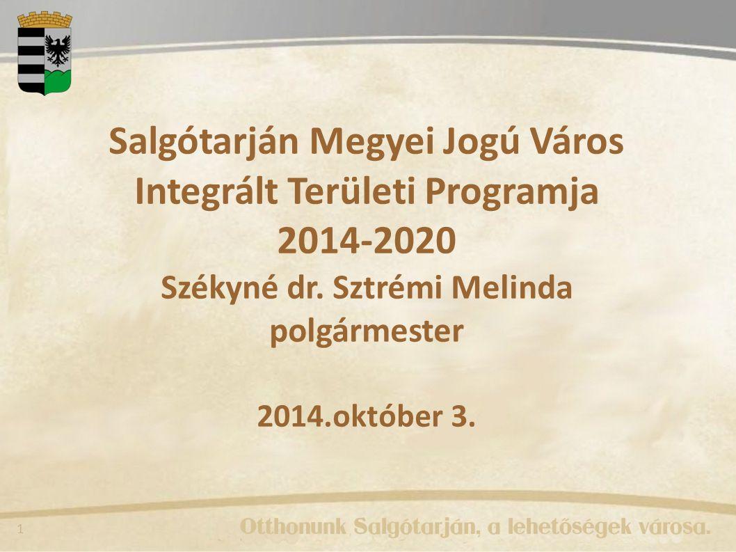 1 Salgótarján Megyei Jogú Város Integrált Területi Programja 2014-2020 Székyné dr.