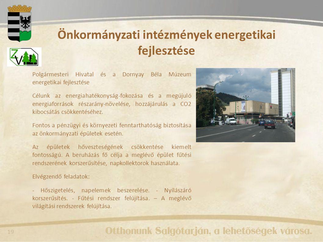19 Önkormányzati intézmények energetikai fejlesztése Polgármesteri Hivatal és a Dornyay Béla Múzeum energetikai fejlesztése Célunk az energiahatékonyság-fokozása és a megújuló energiaforrások részarány-növelése, hozzájárulás a CO2 kibocsátás csökkentéséhez.