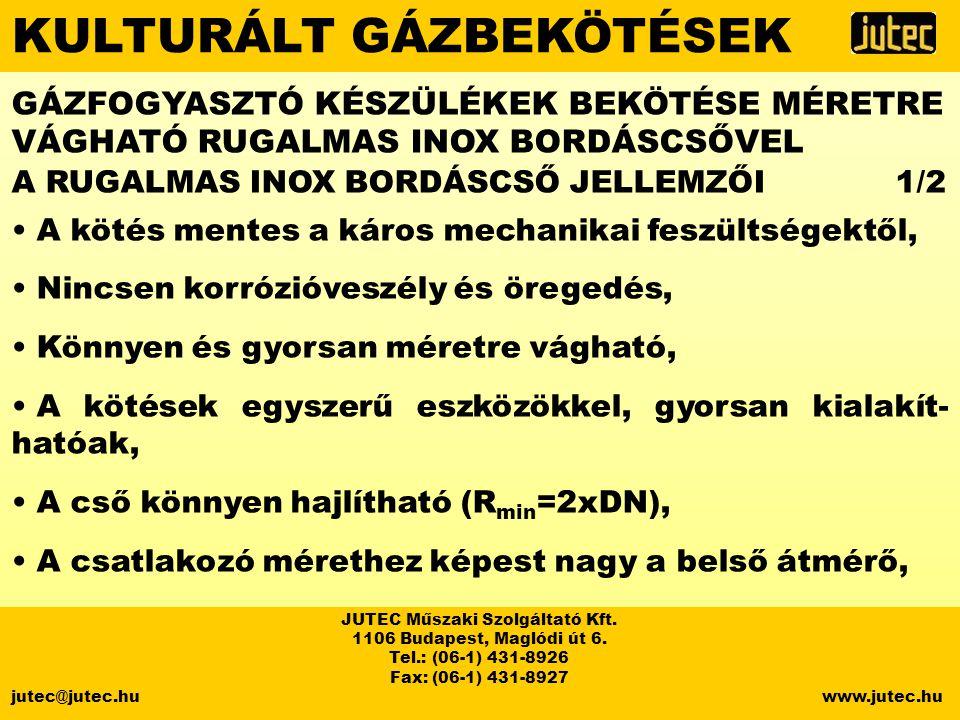 KULTURÁLT GÁZBEKÖTÉSEK JUTEC Műszaki Szolgáltató Kft. 1106 Budapest, Maglódi út 6. Tel.: (06-1) 431-8926 Fax: (06-1) 431-8927 jutec@jutec.hu www.jutec