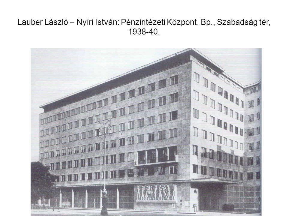 Lauber László – Nyíri István: Pénzintézeti Központ, Bp., Szabadság tér, 1938-40.
