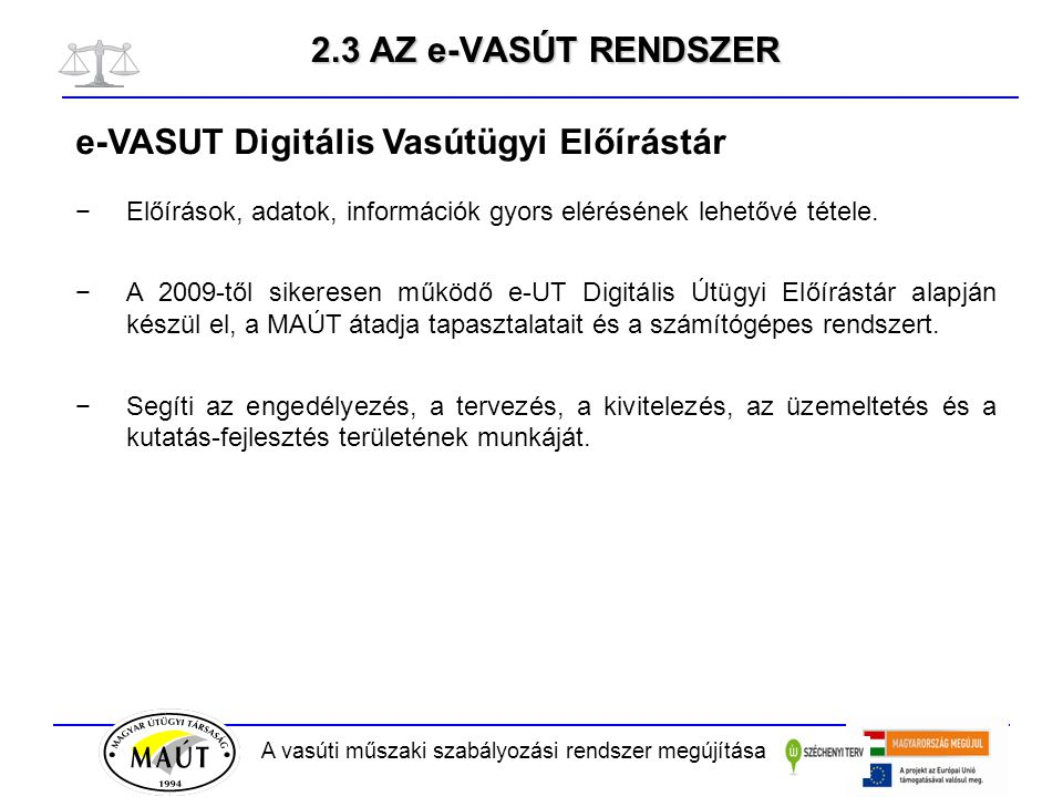 A vasúti műszaki szabályozási rendszer megújítása 2.3 AZ e-VASÚT RENDSZER e-VASUT Digitális Vasútügyi Előírástár −Előírások, adatok, információk gyors elérésének lehetővé tétele.