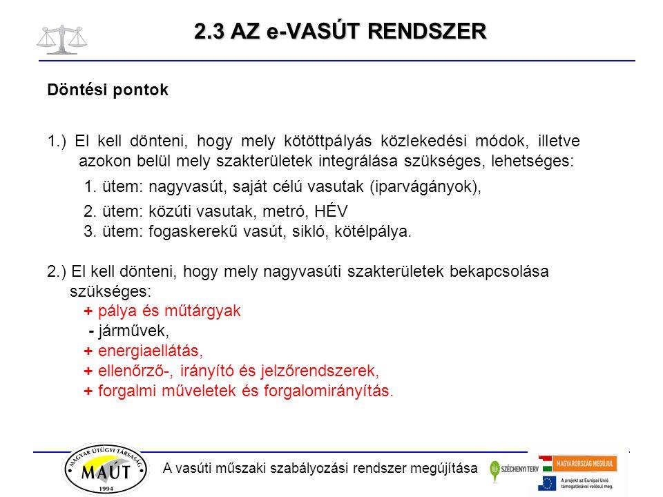 A vasúti műszaki szabályozási rendszer megújítása 2.3 AZ e-VASÚT RENDSZER Döntési pontok 1.) El kell dönteni, hogy mely kötöttpályás közlekedési módok