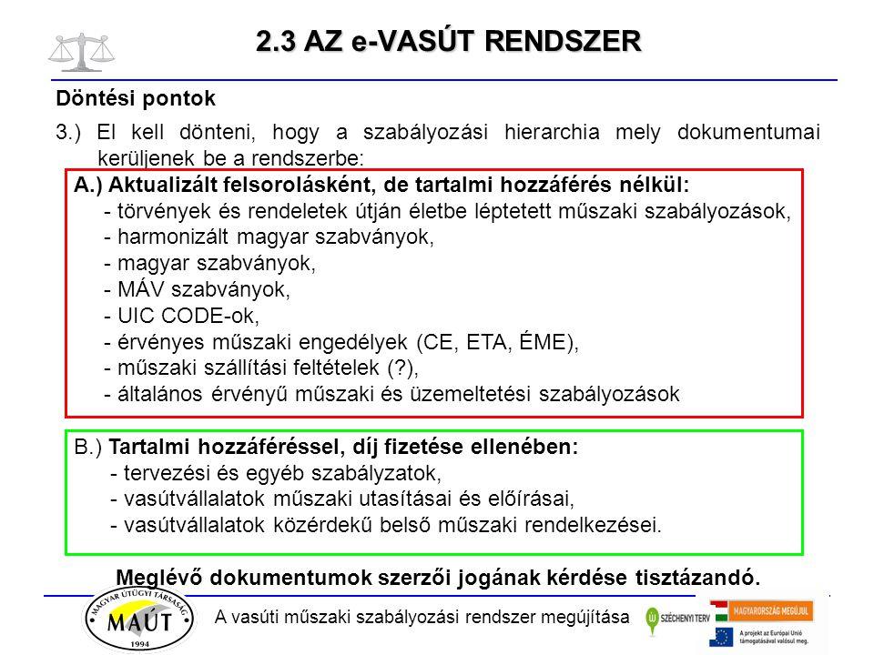 A vasúti műszaki szabályozási rendszer megújítása 2.3 AZ e-VASÚT RENDSZER Döntési pontok 3.) El kell dönteni, hogy a szabályozási hierarchia mely doku