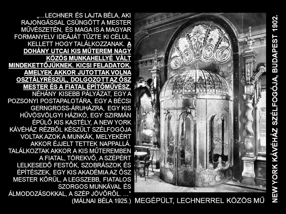 """NEW YORK KÁVÉHÁZ SZÉLFOGÓJA, BUDAPEST 1902. """"…LECHNER ÉS LAJTA BÉLA, AKI RAJONGÁSSAL CSÜNGÖTT A MESTER MŰVÉSZETÉN, ÉS MAGA IS A MAGYAR FORMANYELV IDEÁ"""