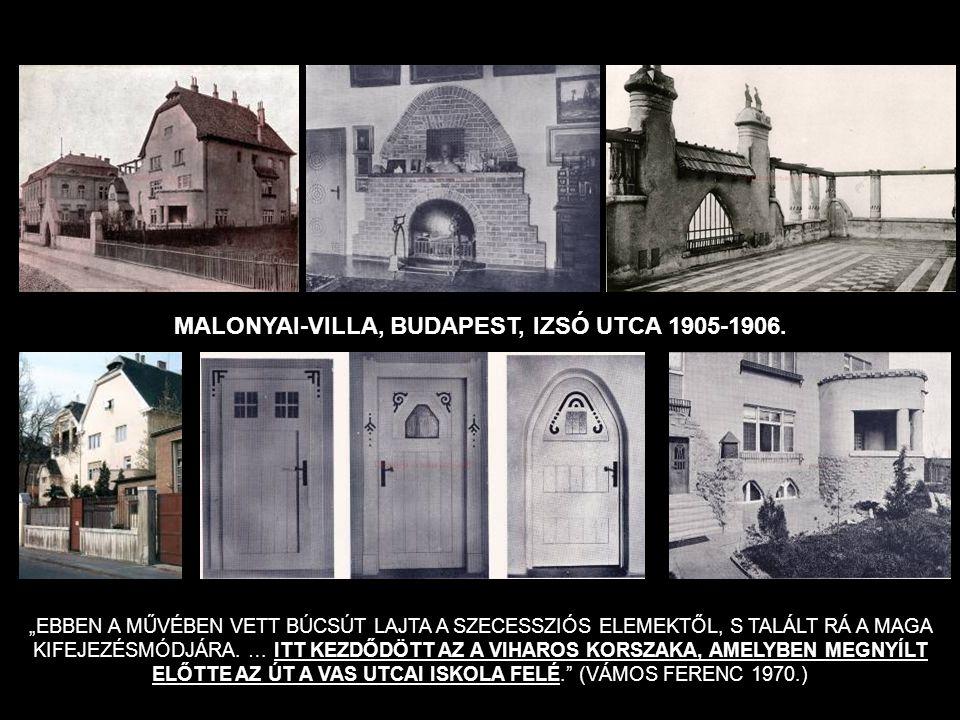 """MALONYAI-VILLA, BUDAPEST, IZSÓ UTCA 1905-1906. """"EBBEN A MŰVÉBEN VETT BÚCSÚT LAJTA A SZECESSZIÓS ELEMEKTŐL, S TALÁLT RÁ A MAGA KIFEJEZÉSMÓDJÁRA. … ITT"""