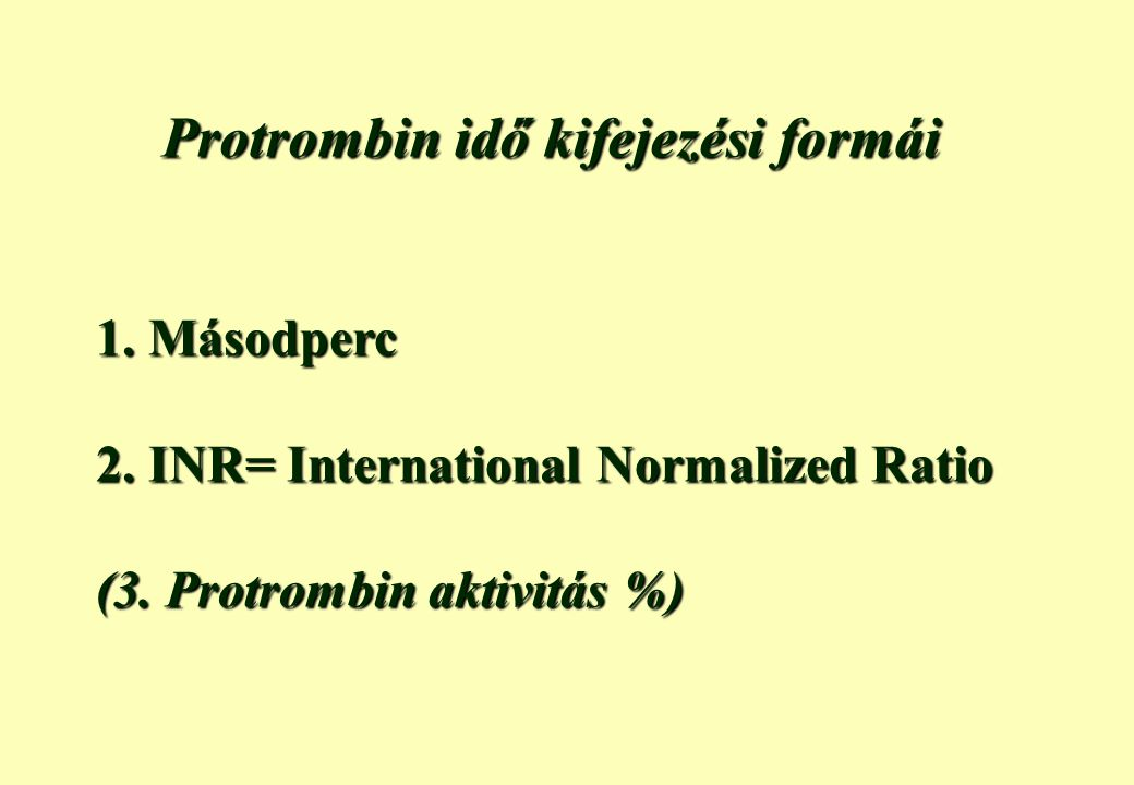 PI meghatározás másodperc értékét befolyásoló tényezők - a méréshez használt reagens típusa - a használt koagulométer mérési elve (mechanikus vagy optikai (mechanikus vagy optikai) 1.