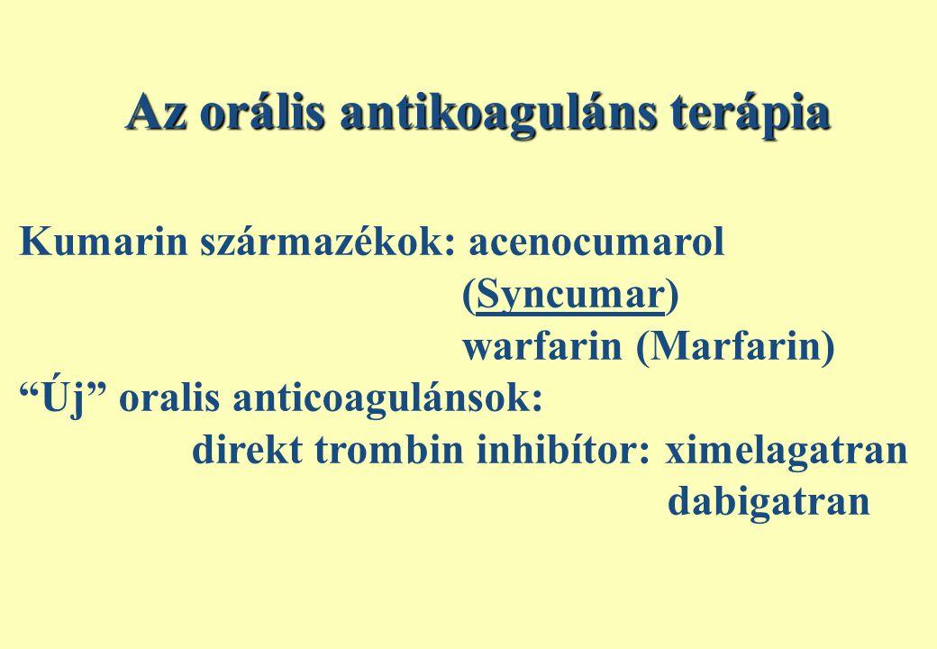 Az orális antikoaguláns terápia Kumarin származékok: acenocumarol (Syncumar) warfarin (Marfarin) Új oralis anticoagulánsok: direkt trombin inhibítor: ximelagatran dabigatran