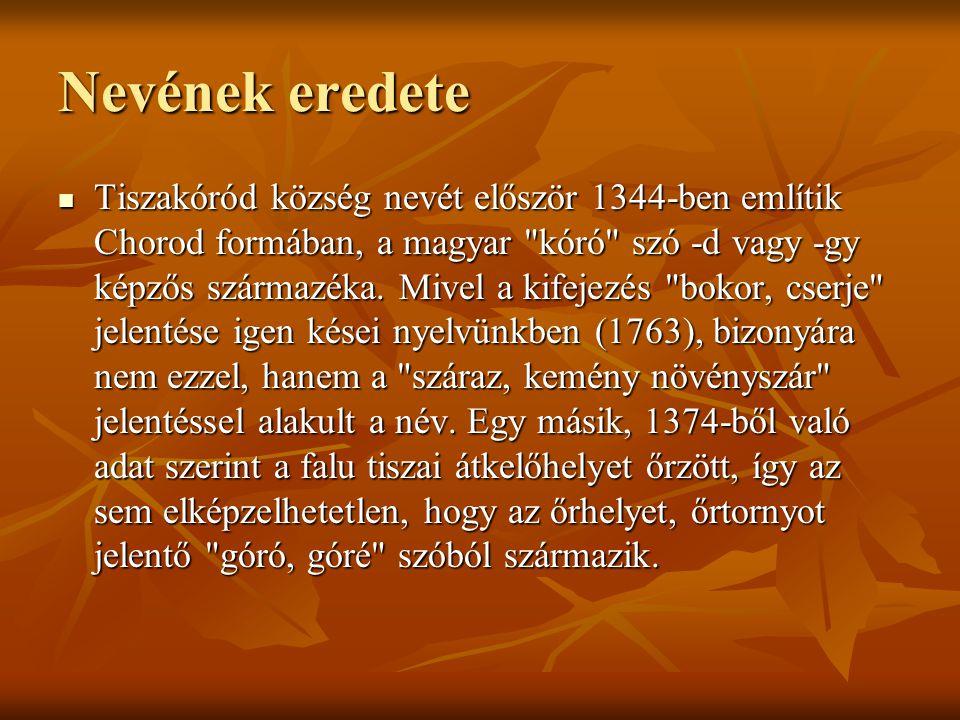 Nevének eredete Tiszakóród község nevét először 1344-ben említik Chorod formában, a magyar