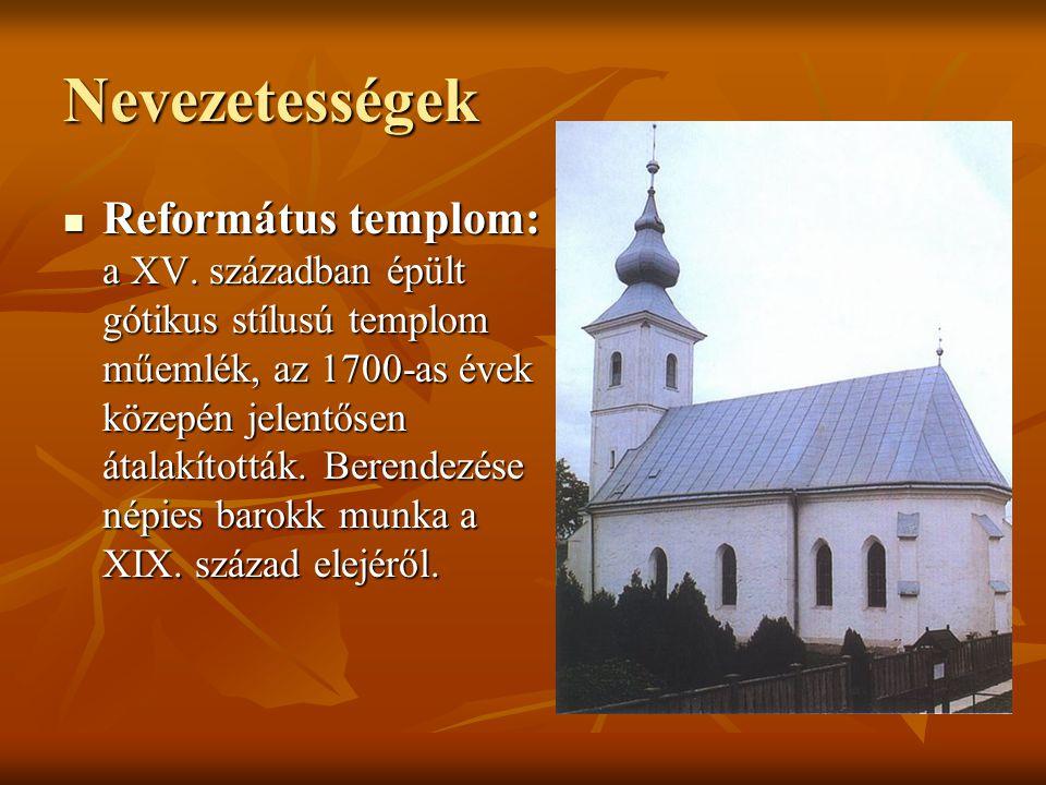 Nevezetességek Református templom: a XV. században épült gótikus stílusú templom műemlék, az 1700-as évek közepén jelentősen átalakították. Berendezés
