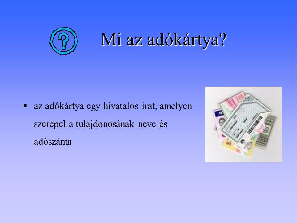Mi az adókártya?  az adókártya egy hivatalos irat, amelyen szerepel a tulajdonosának neve és adószáma