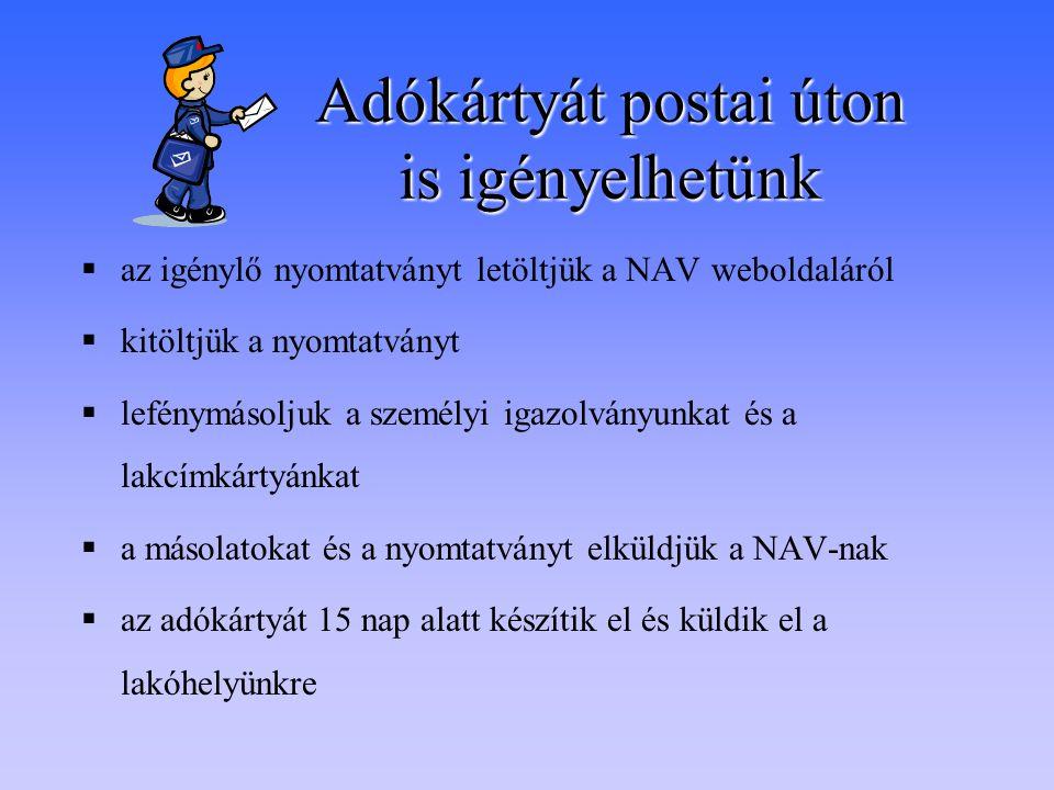 Adókártyát postai úton is igényelhetünk  az igénylő nyomtatványt letöltjük a NAV weboldaláról  kitöltjük a nyomtatványt  lefénymásoljuk a személyi