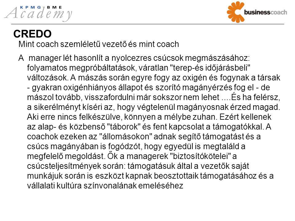 CREDO Mint coach szemléletű vezető és mint coach A manager lét hasonlít a nyolcezres csúcsok megmászásához: folyamatos megpróbáltatások, váratlan terep-és időjárásbeli változások.