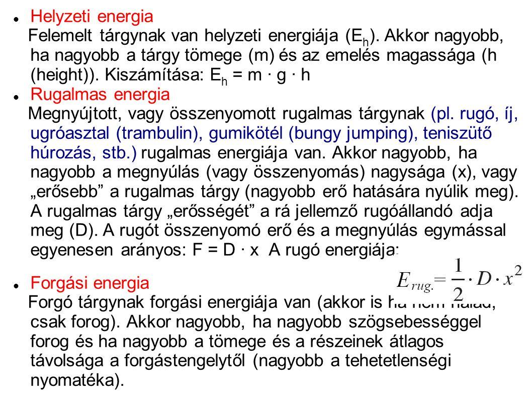 Helyzeti energia Felemelt tárgynak van helyzeti energiája (E h ). Akkor nagyobb, ha nagyobb a tárgy tömege (m) és az emelés magassága (h (height)). Ki