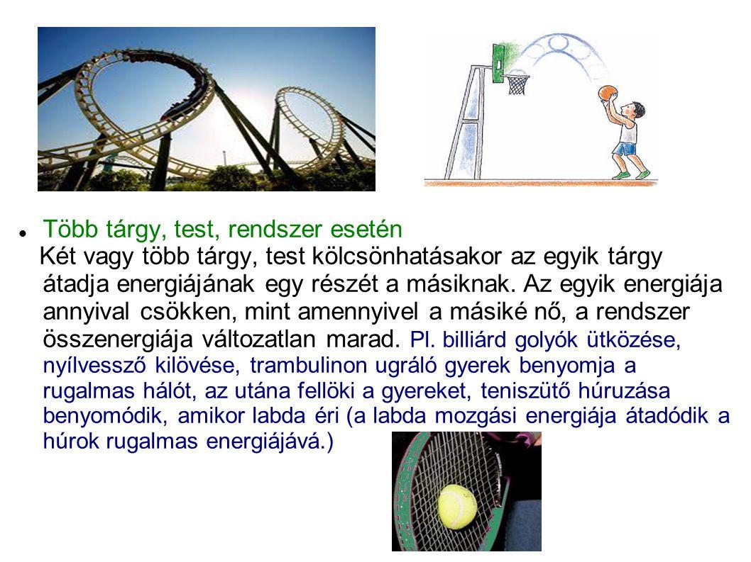 Több tárgy, test, rendszer esetén Két vagy több tárgy, test kölcsönhatásakor az egyik tárgy átadja energiájának egy részét a másiknak. Az egyik energi