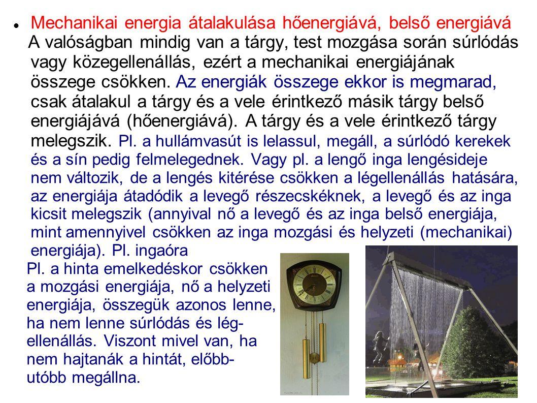 Mechanikai energia átalakulása hőenergiává, belső energiává A valóságban mindig van a tárgy, test mozgása során súrlódás vagy közegellenállás, ezért a mechanikai energiájának összege csökken.