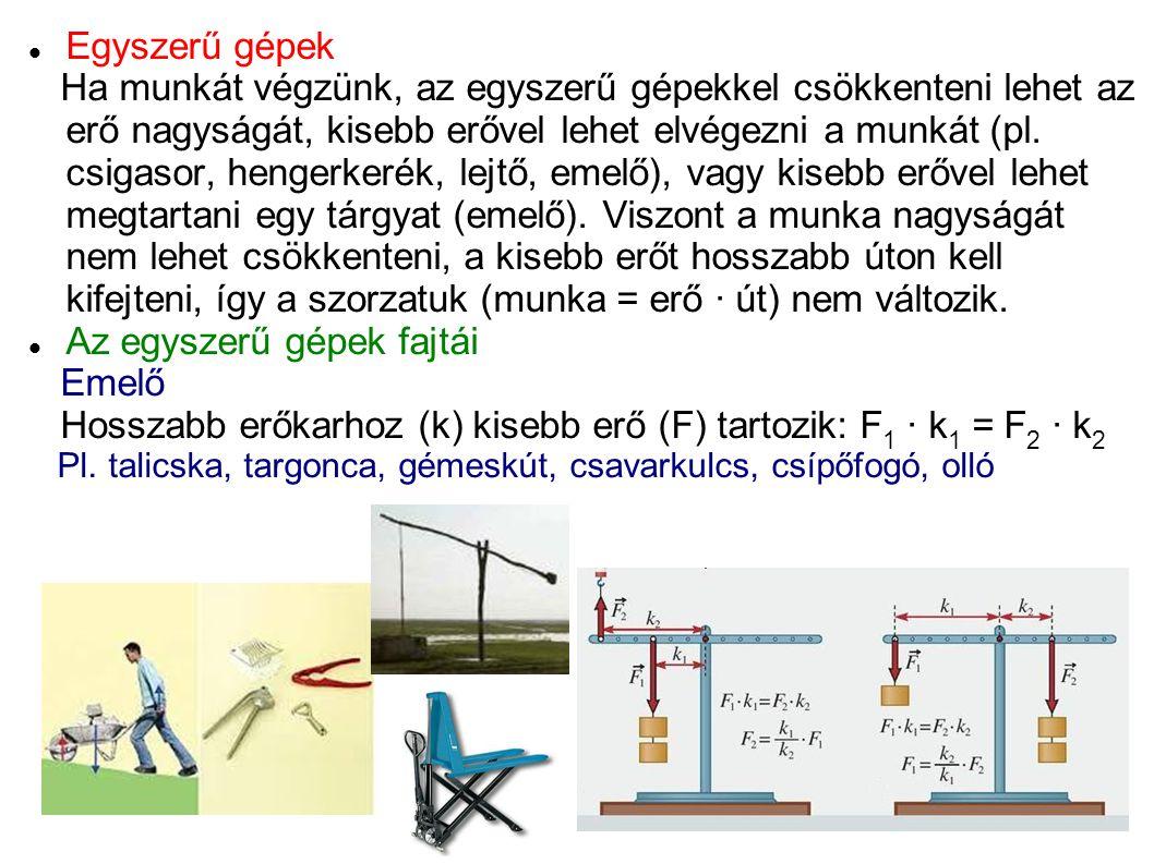 Egyszerű gépek Ha munkát végzünk, az egyszerű gépekkel csökkenteni lehet az erő nagyságát, kisebb erővel lehet elvégezni a munkát (pl. csigasor, henge