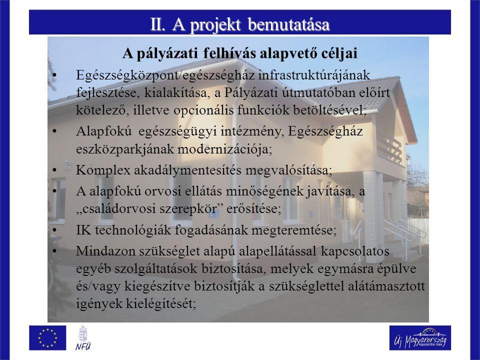II. A projekt bemutatása A pályázati felhívás alapvető céljai Egészségközpont/egészségház infrastruktúrájának fejlesztése, kialakítása, a Pályázati út